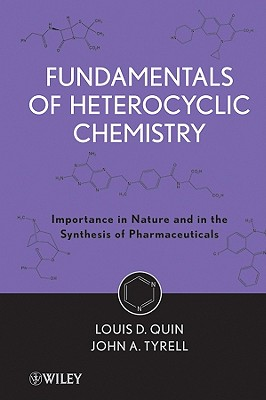 Fundamentals of Heterocyclic Chemistry By Quin, Louis D./ Tyrell, John A., Ph.D.