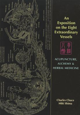 An Exposition on the Eight Extraordinary Vessels By Chace, Charles/ Shima, Miki